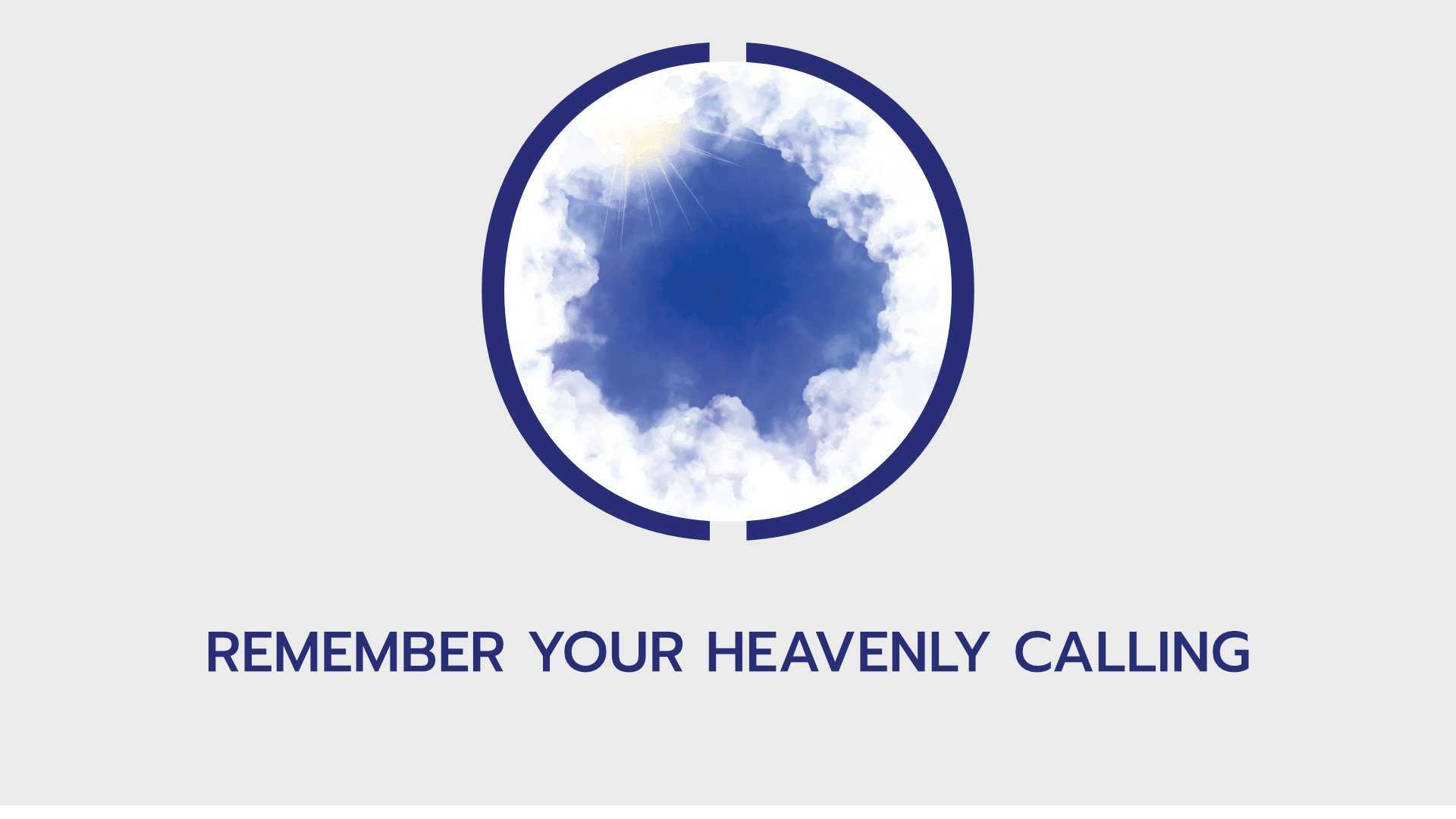 REMEMBER YOUR HEAVENLY CALLING